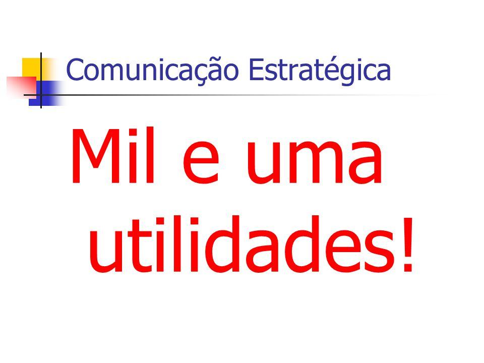 Comunicação Estratégica Mil e uma utilidades!