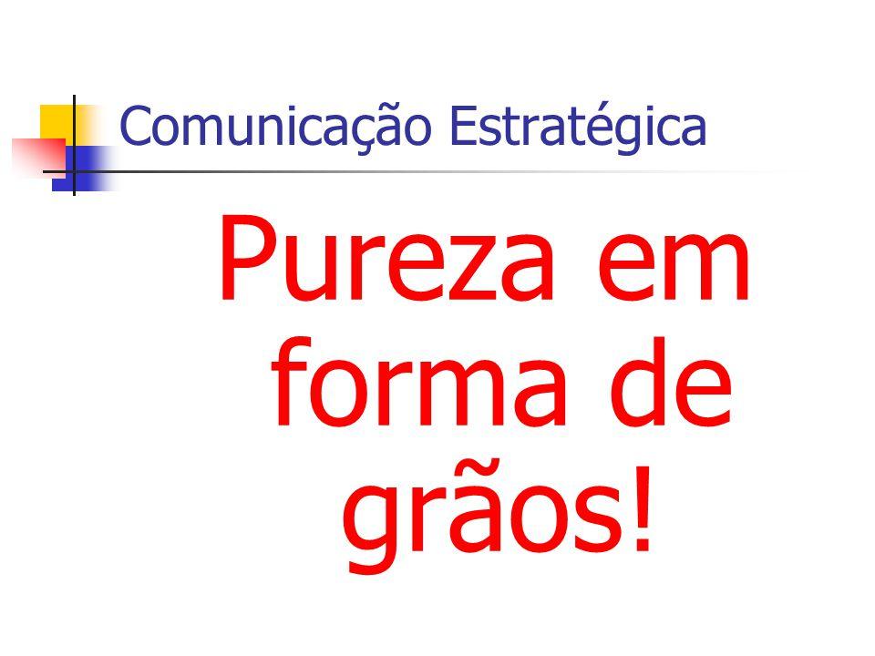 Comunicação Estratégica Pureza em forma de grãos!