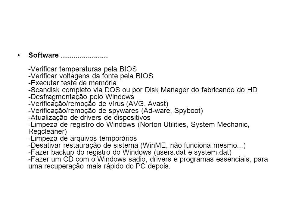 Software....................... -Verificar temperaturas pela BIOS -Verificar voltagens da fonte pela BIOS -Executar teste de memória -Scandisk complet