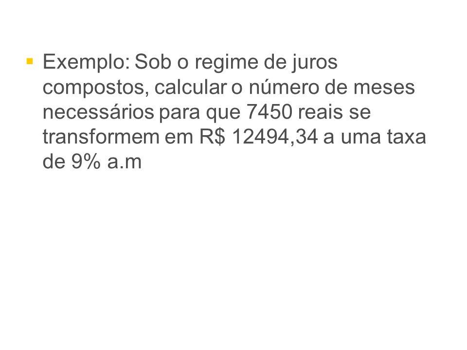 Exemplo: Sob o regime de juros compostos, calcular o número de meses necessários para que 7450 reais se transformem em R$ 12494,34 a uma taxa de 9% a.