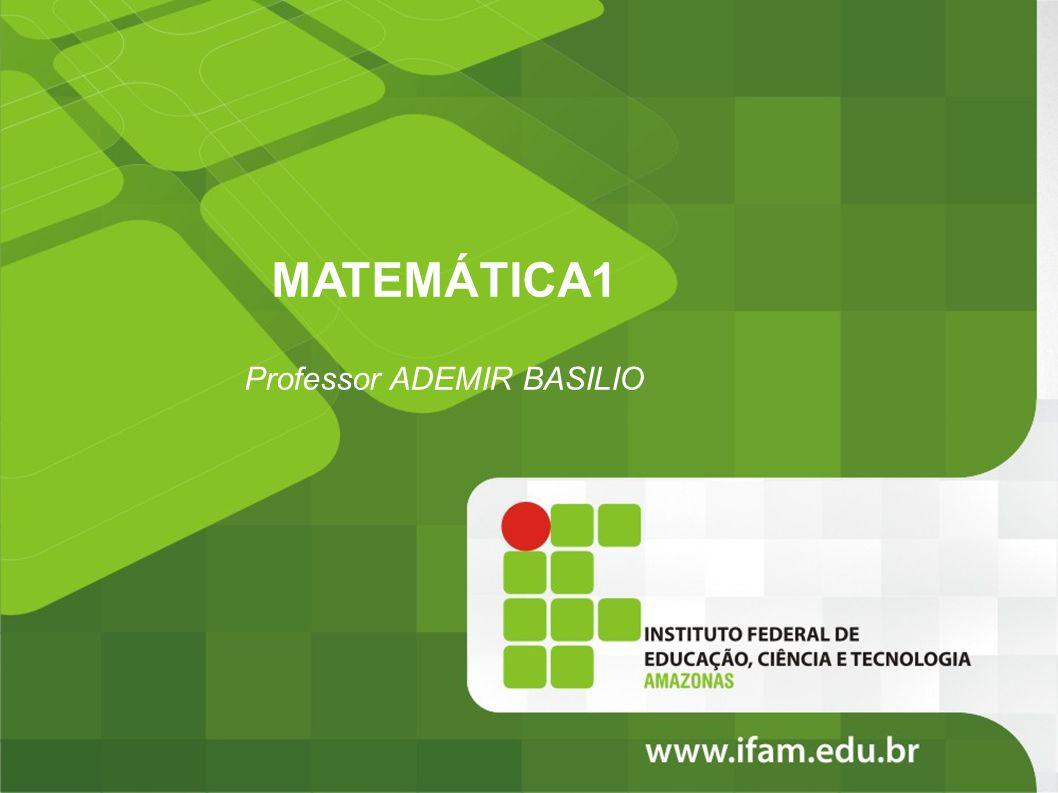 MATEMÁTICA1 Professor ADEMIR BASILIO