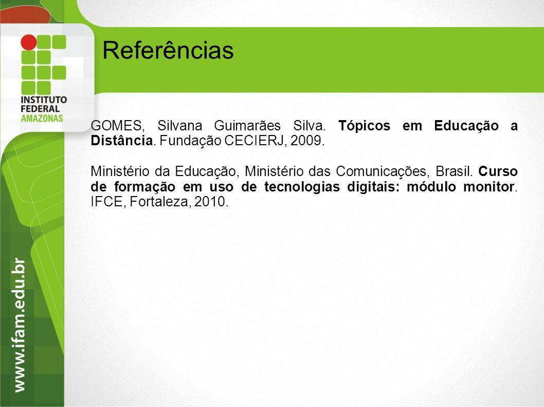 GOMES, Silvana Guimarães Silva. Tópicos em Educação a Distância. Fundação CECIERJ, 2009. Ministério da Educação, Ministério das Comunicações, Brasil.