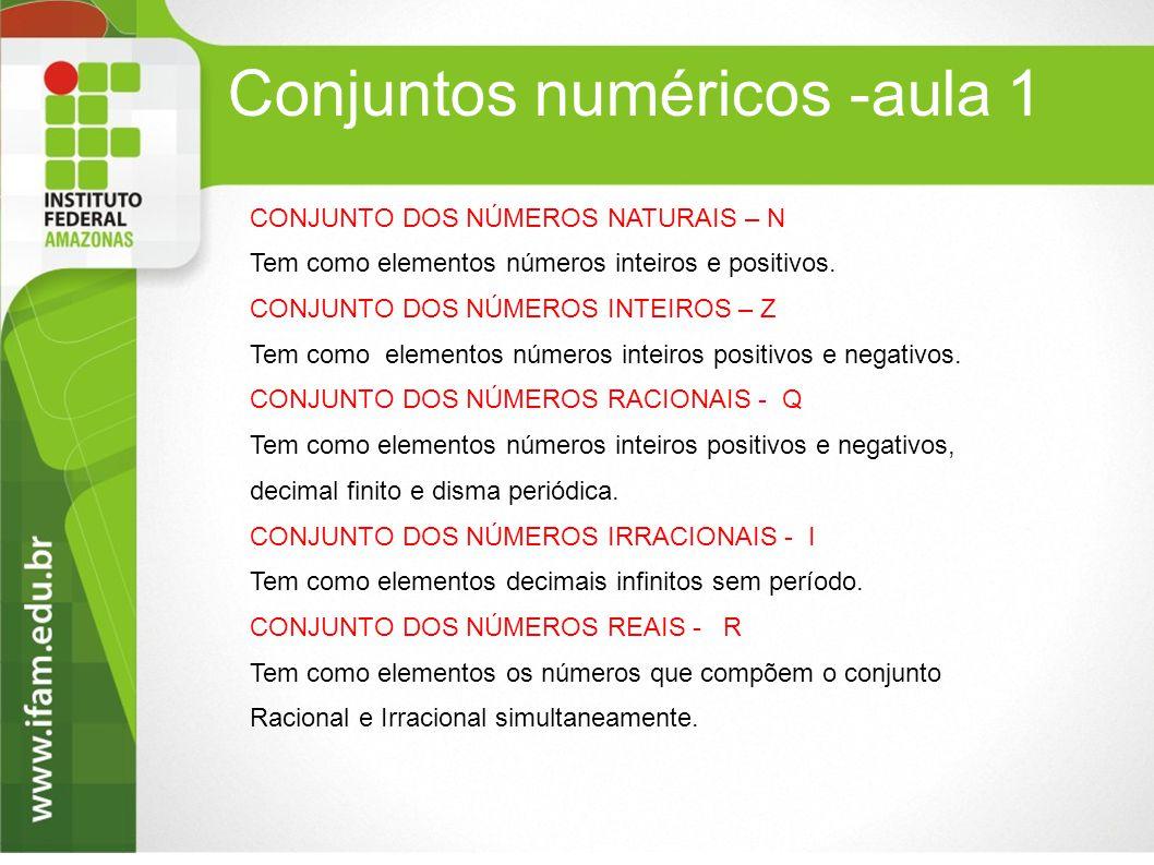 Conjuntos numéricos -aula 1 CONJUNTO DOS NÚMEROS NATURAIS – N Tem como elementos números inteiros e positivos. CONJUNTO DOS NÚMEROS INTEIROS – Z Tem c