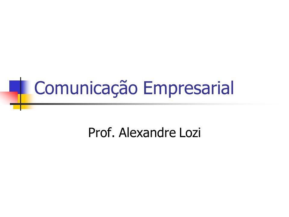 Comunicação Empresarial Prof. Alexandre Lozi