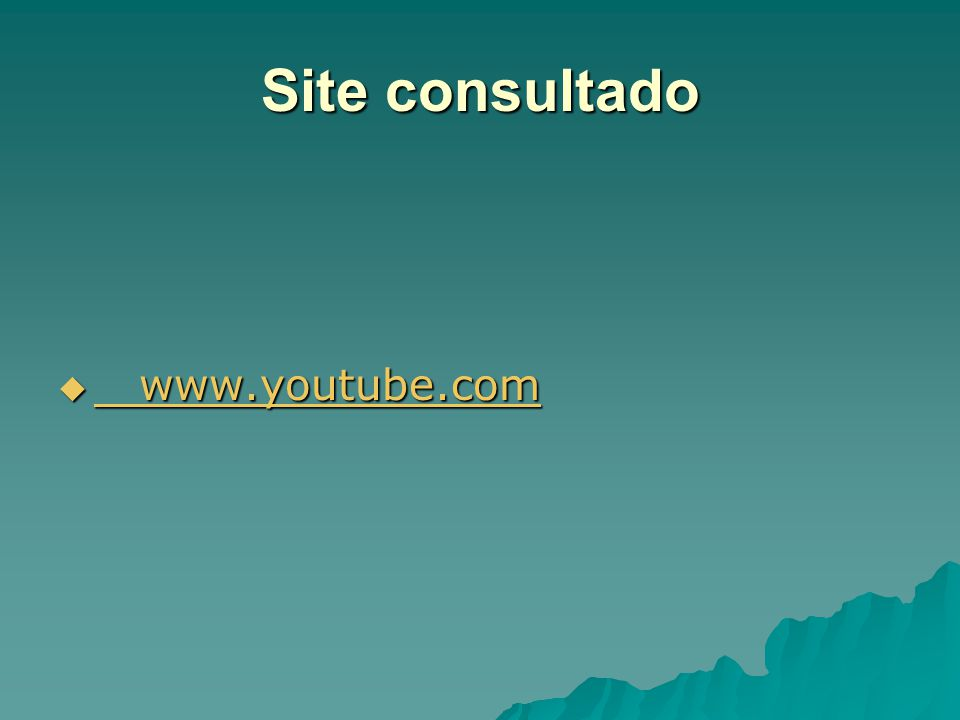 Site consultado www.youtube.com www.youtube.com www.youtube.com www.youtube.com