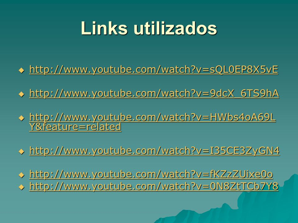 Links utilizados http://www.youtube.com/watch?v=sQL0EP8X5vE http://www.youtube.com/watch?v=sQL0EP8X5vE http://www.youtube.com/watch?v=sQL0EP8X5vE http
