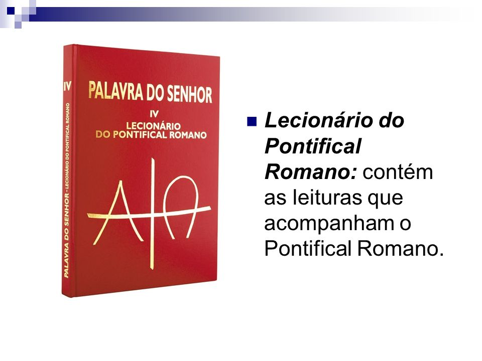 Lecionário do Pontifical Romano: contém as leituras que acompanham o Pontifical Romano.