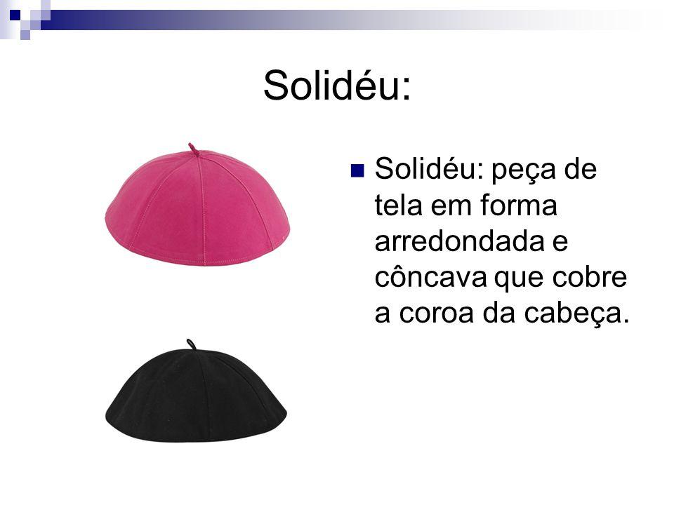 Solidéu: Solidéu: peça de tela em forma arredondada e côncava que cobre a coroa da cabeça.