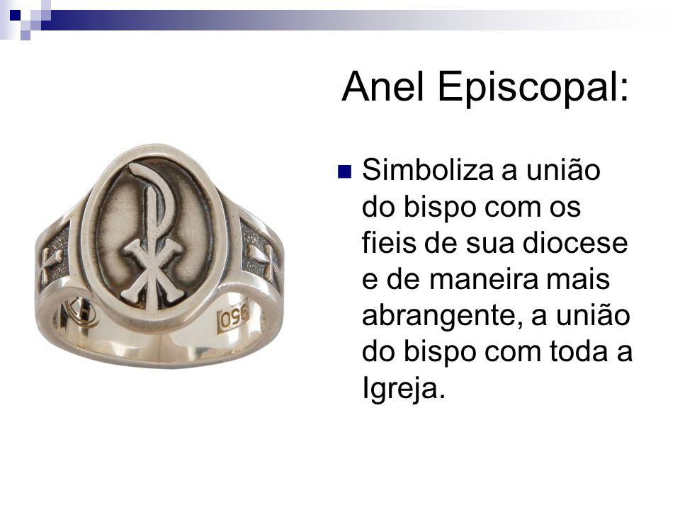 Anel Episcopal: Simboliza a união do bispo com os fieis de sua diocese e de maneira mais abrangente, a união do bispo com toda a Igreja.