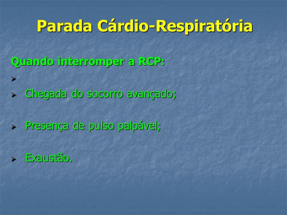 Parada Cárdio-Respiratória Quando não iniciar a RCP: Rigidez cadavérica; Rigidez cadavérica; Livores; Livores; Decomposição corporal; Decomposição cor