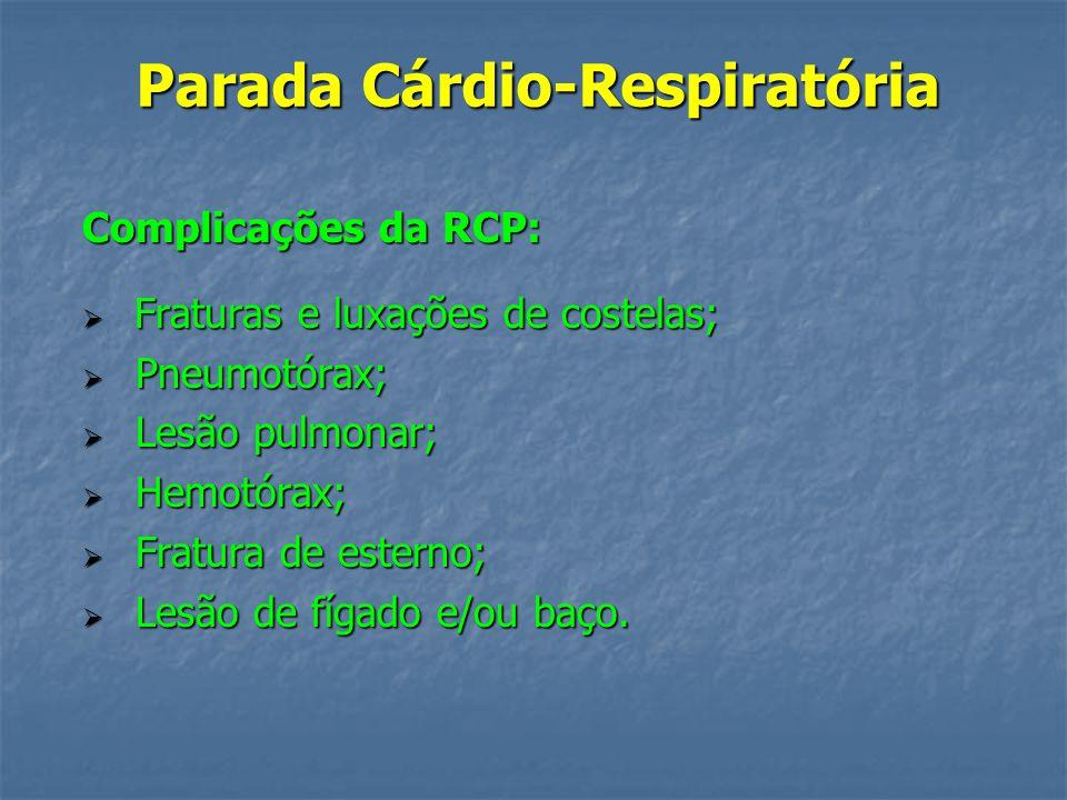 Parada Cárdio-Respiratória Quando interromper a RCP: Chegada do socorro avançado; Chegada do socorro avançado; Presença de pulso palpável; Presença de