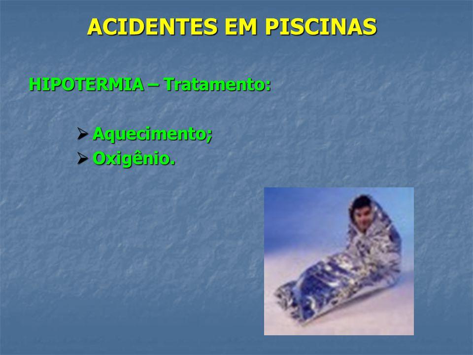 ACIDENTES EM PISCINAS HIPOTERMIA HIPOTERMIA O que é ? O que é ? Sinais e sintomas: Tremor; Tremor; Cianose; Cianose; Alteração de sensibilidade; Alter
