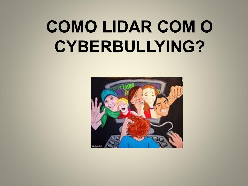 COMO LIDAR COM O CYBERBULLYING?