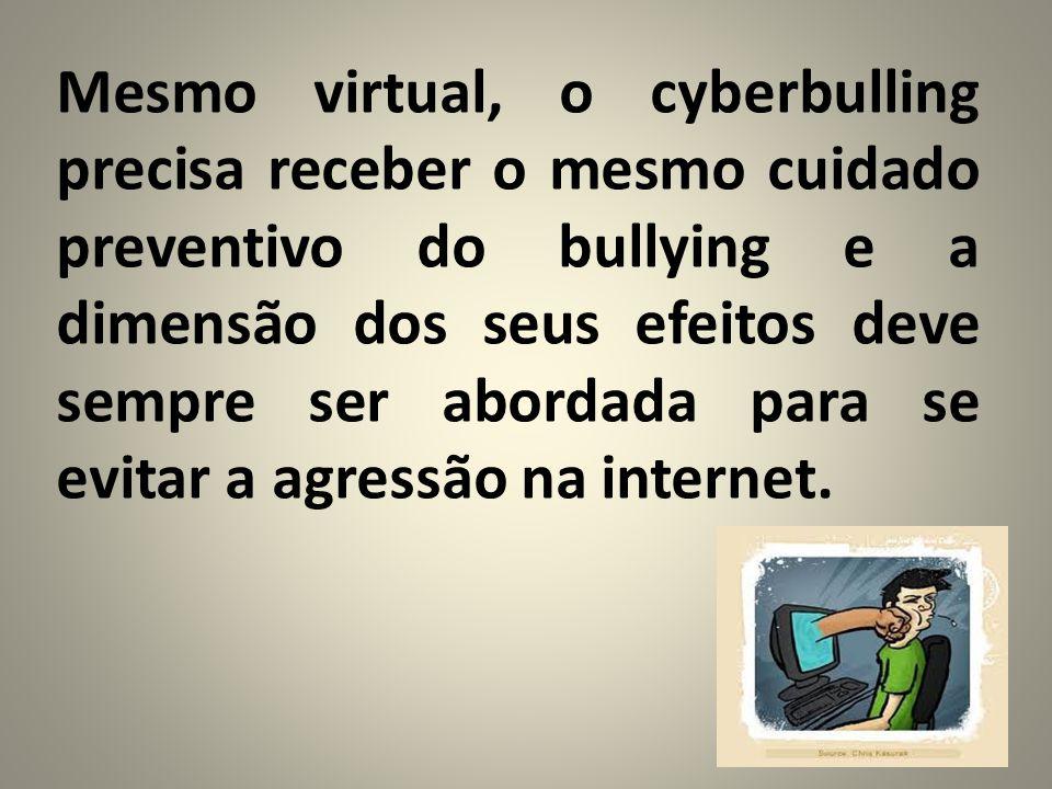 Mesmo virtual, o cyberbulling precisa receber o mesmo cuidado preventivo do bullying e a dimensão dos seus efeitos deve sempre ser abordada para se ev