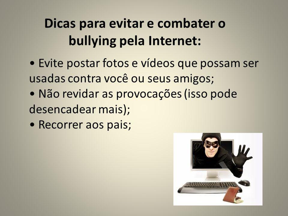 Dicas para evitar e combater o bullying pela Internet: Evite postar fotos e vídeos que possam ser usadas contra você ou seus amigos; Não revidar as pr