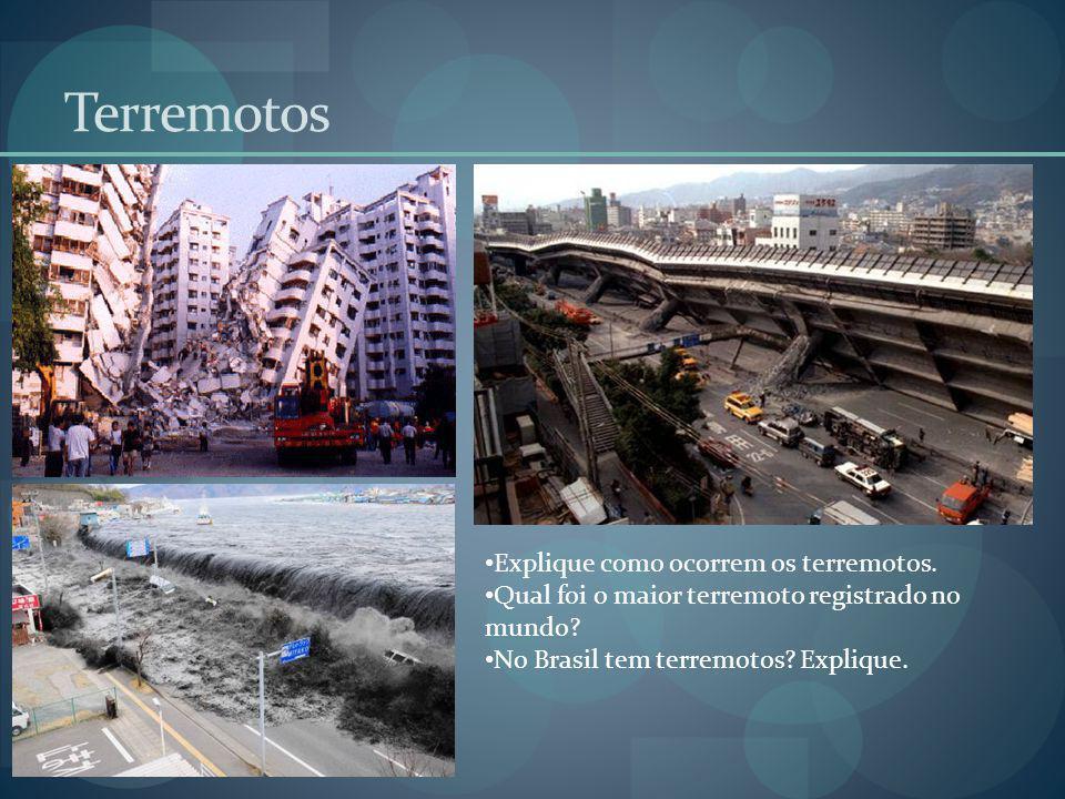 Terremotos Explique como ocorrem os terremotos. Qual foi o maior terremoto registrado no mundo? No Brasil tem terremotos? Explique.