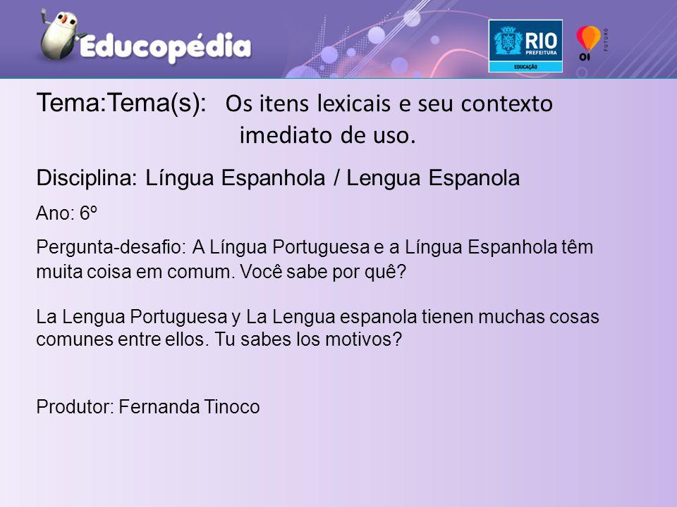 Tema:Tema(s): Os itens lexicais e seu contexto imediato de uso.