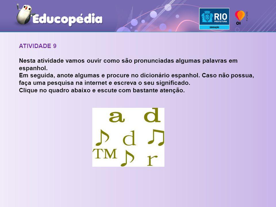 ATIVIDADE 9 Nesta atividade vamos ouvir como são pronunciadas algumas palavras em espanhol.