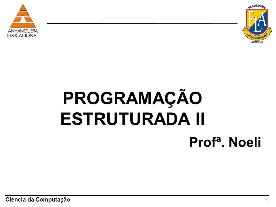 Ciência da Computação 1 PROGRAMAÇÃO ESTRUTURADA II Profª. Noeli