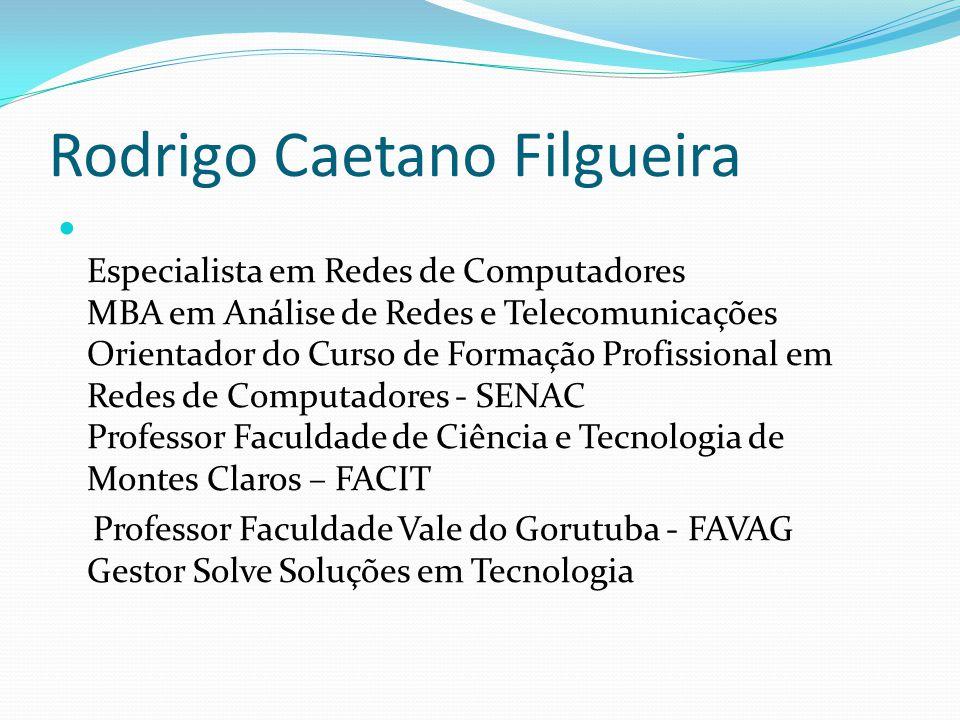 Rodrigo Caetano Filgueira Especialista em Redes de Computadores MBA em Análise de Redes e Telecomunicações Orientador do Curso de Formação Profissiona