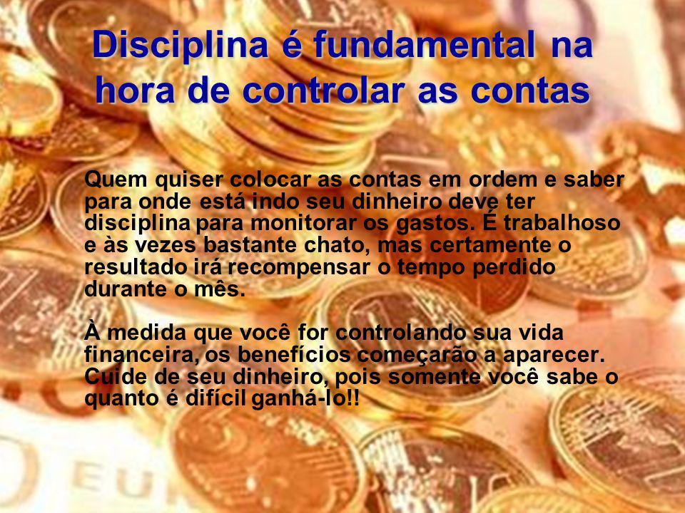 19 Disciplina é fundamental na hora de controlar as contas Quem quiser colocar as contas em ordem e saber para onde está indo seu dinheiro deve ter di