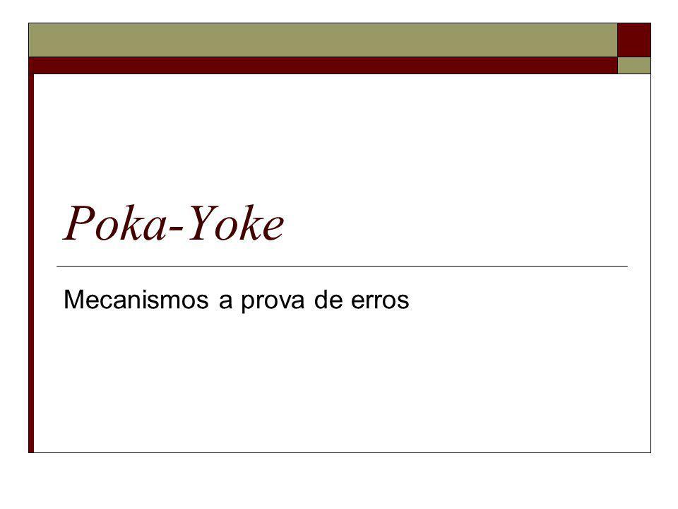Poka-Yoke Mecanismos a prova de erros