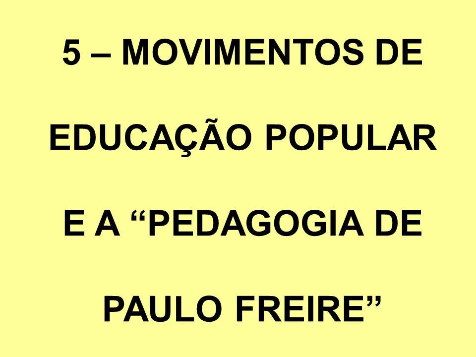 5 – MOVIMENTOS DE EDUCAÇÃO POPULAR E A PEDAGOGIA DE PAULO FREIRE