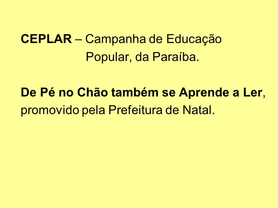 CEPLAR – Campanha de Educação Popular, da Paraíba. De Pé no Chão também se Aprende a Ler, promovido pela Prefeitura de Natal.