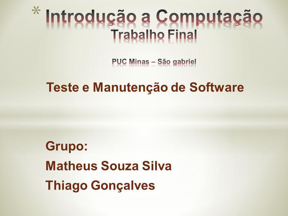 Teste e Manutenção de Software Grupo: Matheus Souza Silva Thiago Gonçalves