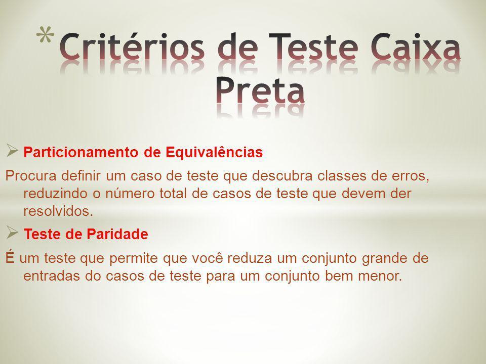 Particionamento de Equivalências Procura definir um caso de teste que descubra classes de erros, reduzindo o número total de casos de teste que devem