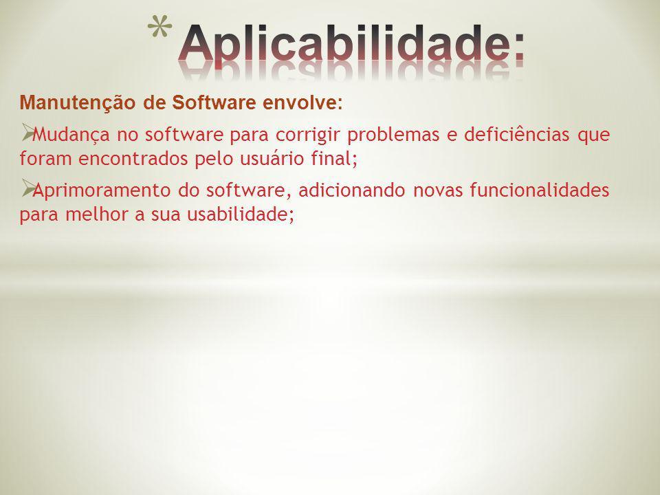 Manutenção de Software envolve: Mudança no software para corrigir problemas e deficiências que foram encontrados pelo usuário final; Aprimoramento do