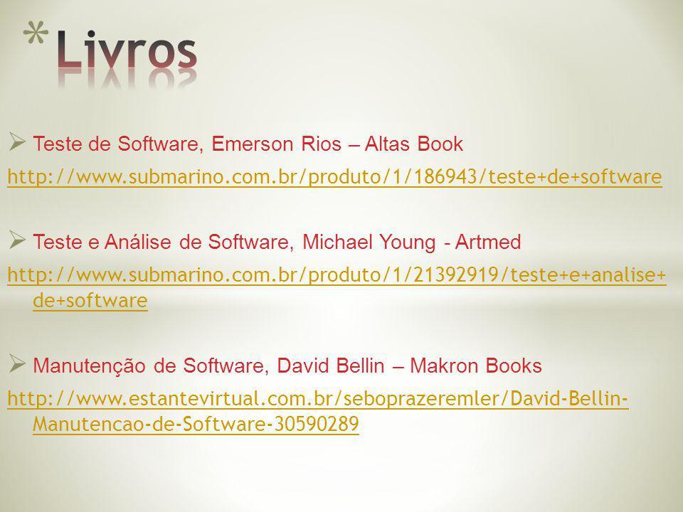 Teste de Software, Emerson Rios – Altas Book http://www.submarino.com.br/produto/1/186943/teste+de+software Teste e Análise de Software, Michael Young