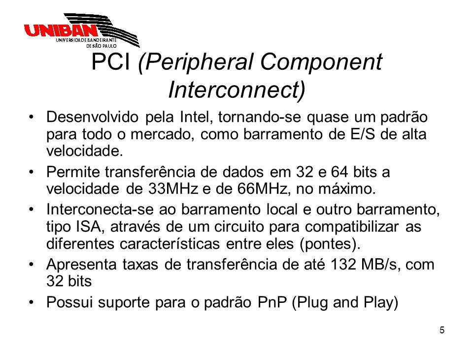 6 PCI (Peripheral Component Interconnect) Conexão do bus do microprocessador com barramento PCI é através de um chip chamado PONTE BUS LOCAL – PCI; Há duas pontes: –Norte: Conecta o BUS LOCAL ao PCI; –Sul: Conecta o PCI ao ISA.