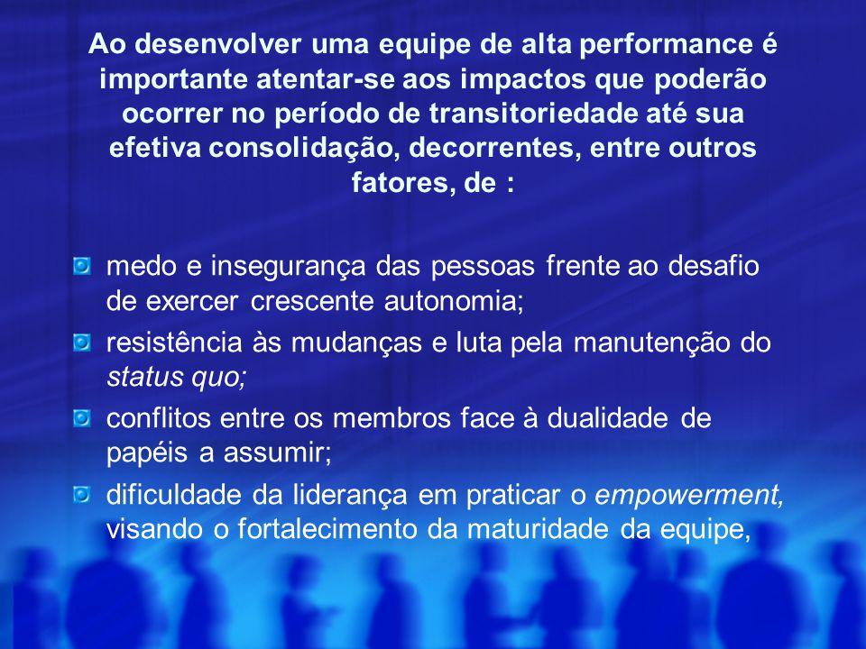 Ao desenvolver uma equipe de alta performance é importante atentar-se aos impactos que poderão ocorrer no período de transitoriedade até sua efetiva c