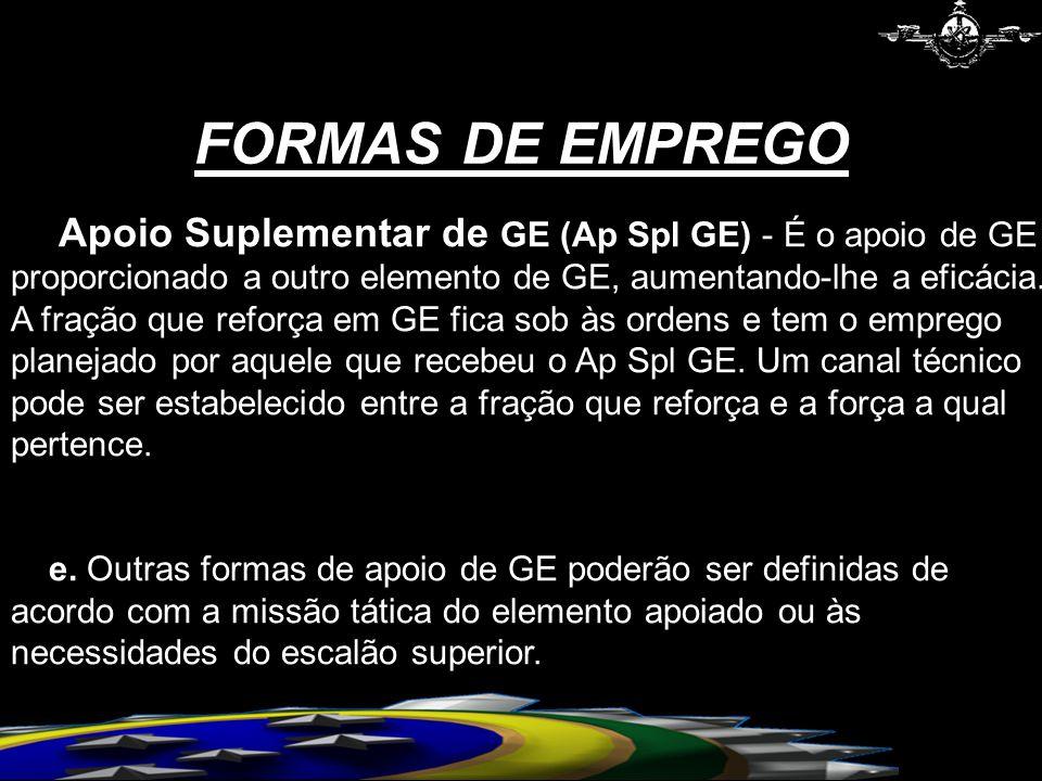 FORMAS DE EMPREGO Apoio Suplementar de GE (Ap Spl GE) - É o apoio de GE proporcionado a outro elemento de GE, aumentando-lhe a eficácia.