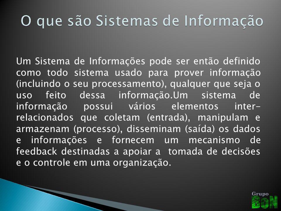 Um Sistema de Informações pode ser então definido como todo sistema usado para prover informação (incluindo o seu processamento), qualquer que seja o