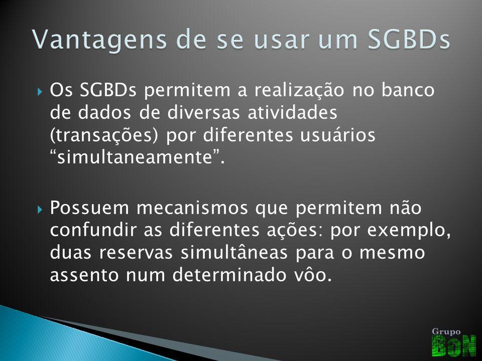 Os SGBDs permitem a realização no banco de dados de diversas atividades (transações) por diferentes usuários simultaneamente. Possuem mecanismos que p
