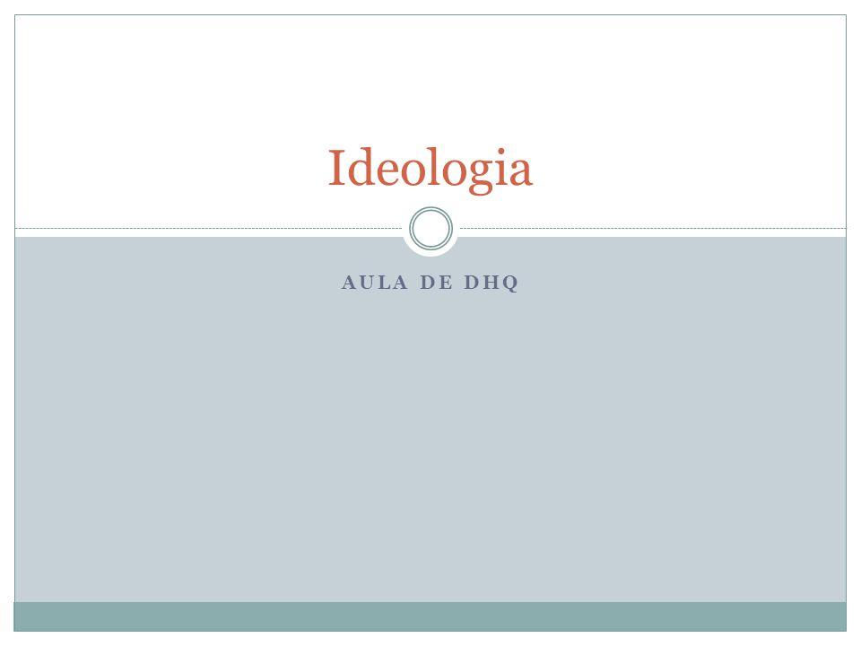 AULA DE DHQ Ideologia