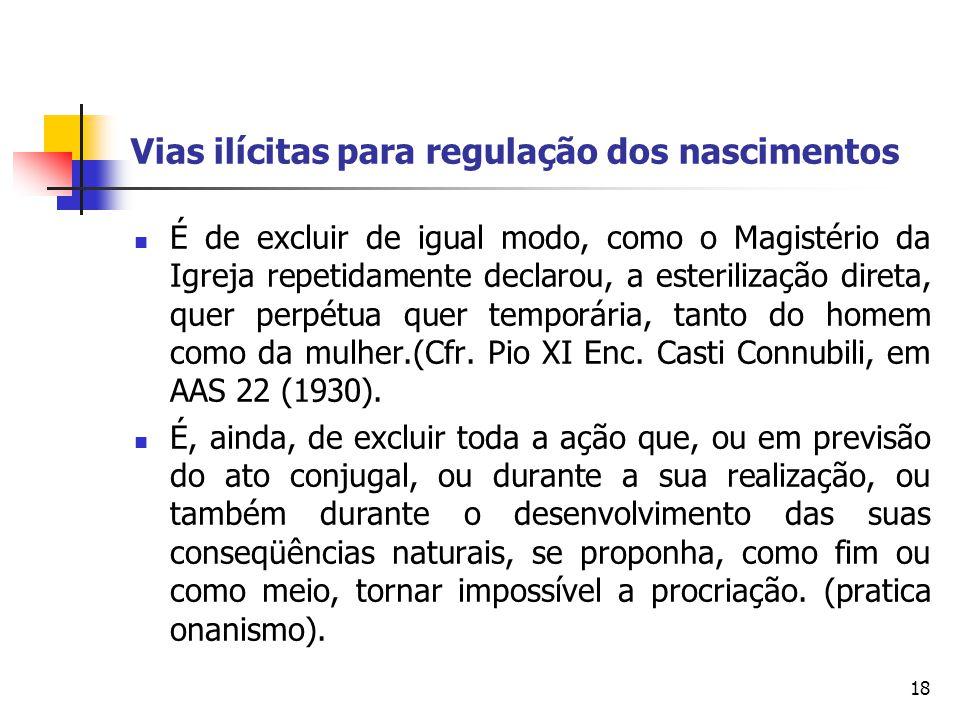 Vias ilícitas para regulação dos nascimentos É de excluir de igual modo, como o Magistério da Igreja repetidamente declarou, a esterilização direta, q