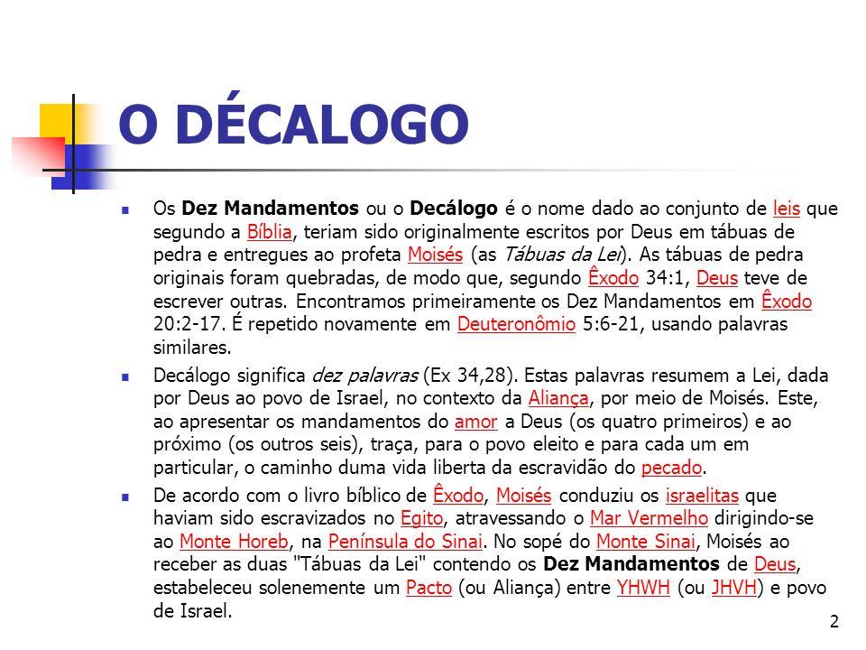 O DÉCALOGO Os Dez Mandamentos ou o Decálogo é o nome dado ao conjunto de leis que segundo a Bíblia, teriam sido originalmente escritos por Deus em táb