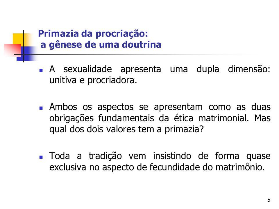 Primazia da procriação: a gênese de uma doutrina A sexualidade apresenta uma dupla dimensão: unitiva e procriadora. Ambos os aspectos se apresentam co