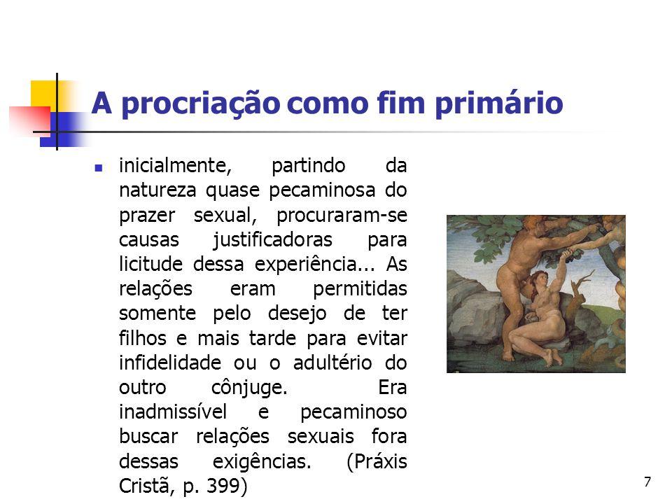 A procriação como fim primário inicialmente, partindo da natureza quase pecaminosa do prazer sexual, procuraram-se causas justificadoras para licitude