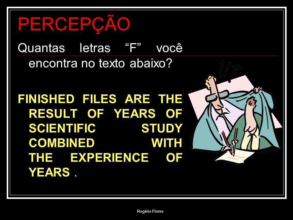 Rogério Flores PERCEPÇÃO Quantas letras F você encontra no texto abaixo? FINISHED FILES ARE THE RESULT OF YEARS OF SCIENTIFIC STUDY COMBINED WITH THE