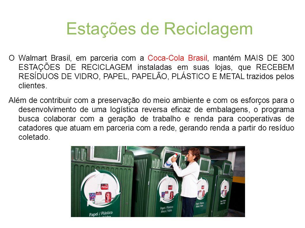 Estações de Reciclagem O Walmart Brasil, em parceria com a Coca-Cola Brasil, mantém MAIS DE 300 ESTAÇÕES DE RECICLAGEM instaladas em suas lojas, que R