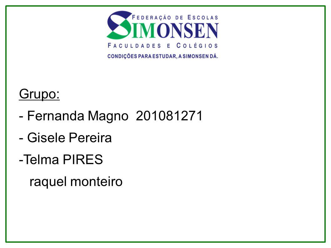 Grupo: - Fernanda Magno 201081271 - Gisele Pereira -Telma PIRES raquel monteiro