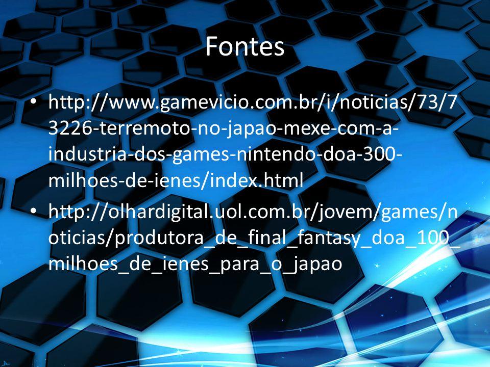 Fontes http://www.gamevicio.com.br/i/noticias/73/7 3226-terremoto-no-japao-mexe-com-a- industria-dos-games-nintendo-doa-300- milhoes-de-ienes/index.html http://olhardigital.uol.com.br/jovem/games/n oticias/produtora_de_final_fantasy_doa_100_ milhoes_de_ienes_para_o_japao