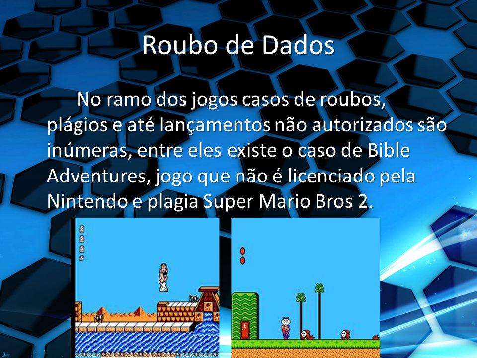 Roubo de Dados No ramo dos jogos casos de roubos, plágios e até lançamentos não autorizados são inúmeras, entre eles existe o caso de Bible Adventures, jogo que não é licenciado pela Nintendo e plagia Super Mario Bros 2.