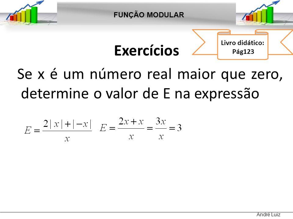 Exercícios Se x é um número real maior que zero, determine o valor de E na expressão FUNÇÃO MODULAR André Luiz Livro didático: Pág123