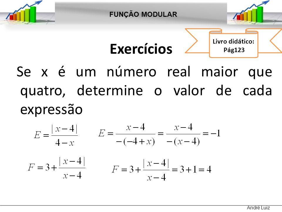 Exercícios Se x é um número real maior que quatro, determine o valor de cada expressão FUNÇÃO MODULAR André Luiz Livro didático: Pág123
