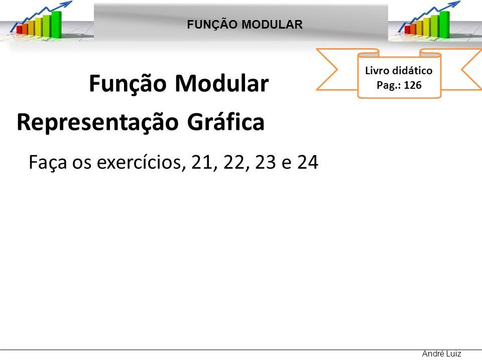 Função Modular Representação Gráfica Faça os exercícios, 21, 22, 23 e 24 FUNÇÃO MODULAR André Luiz Livro didático Pag.: 126
